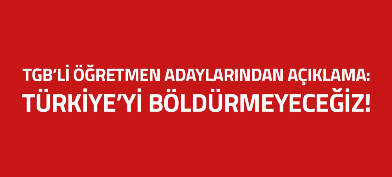 TGB'li öğretmen adaylarından açıklama: Türkiye'yi böldürmeyeceğiz!