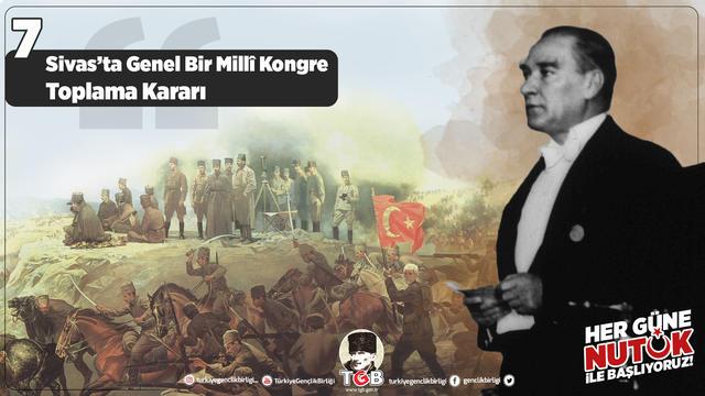 Her Güne Nutuk 7: Sivas'ta Genel Bir Millî Kongre Toplama Kararı