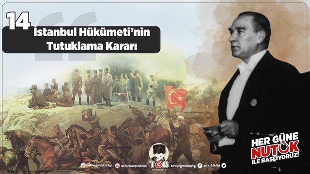 Her Güne Nutuk 14: İstanbul Hükümeti'nin Tutuklama Kararı