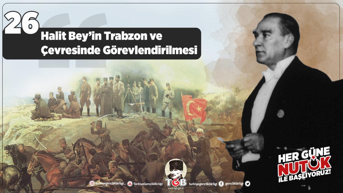 Her Güne Nutuk 26: Halit Bey'in Trabzon ve Çevresinde Görevlendirilmesi