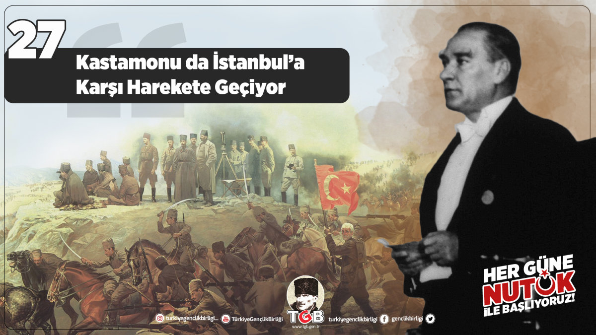 Her Güne Nutuk 27: Kastamonu da İstanbul'a Karşı Harekete Geçiyor