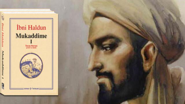 İbni Haldun 650 Yıl Önceden Bugüne Işık Tutuyor